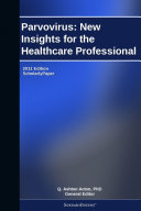 Parvovirus: New Insights for the Healthcare Professional: 2011 Edition