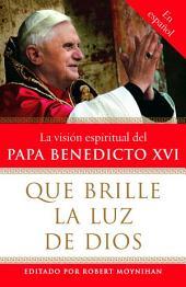 Que brille la Luz de Dios: La vision espiritual del Papa Benedicto XVI