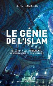 Le génie de l'islam: Initiation à ses fondements, sa spiritualité et son histoire