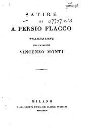 Satire di A. Persio Flacco. Traduzione di V. Monti, etc. In verse