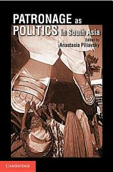Patronage As Politics In South Asia Book PDF