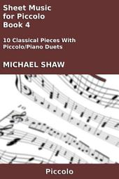 Sheet Music for Piccolo - Book 4: 10 Classical Pieces With Piccolo/Piano Duets
