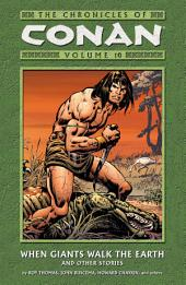 Chronicles of Conan Volume 10: When Giants Walk the Earth and Other Stories: Volume 10
