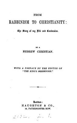 From rabbinism to Christianity  the story of my life and conversion  by a Hebrew Christian PDF