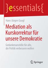 Mediation als Kurskorrektur für unsere Demokratie: Gedankenanstöße für alle, die Politik verbessern wollen