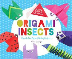 Origami Insects  Easy   Fun Paper Folding Projects PDF
