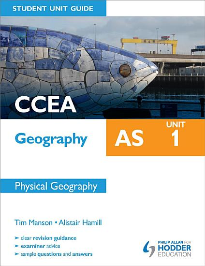 CCEA Geography AS Student Unit Guide  Unit 1 Physical Geography PDF