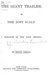 The Giant Trailer: Or, The Lost Scalp. A Romance of the Gold Regions
