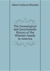 The Genealogical and Encyclopedic History of the Wheeler Family in America