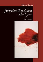 Euripides' Revolution under Cover: An Essay