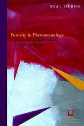 Futurity in Phenomenology: Promise and Method in Husserl, Levinas, and Derrida