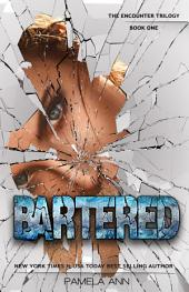 Bartered: The Encounter Trilogy: 1