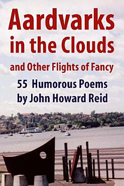 Aardvarks in the Clouds and Other Flights of Fancy  55 Humorous Poems PDF