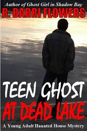 Teen Ghost at Dead Lake: A Young Adult Haunted House Mystery