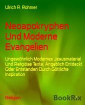 Neoapokryphen Und Moderne Evangelien: Ungewöhnlich Modernes Jesusmaterial Und Religiöse Texte, Angeblich Entdeckt Oder Entstanden Durch Göttliche Inspiration