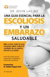 Una guia esencial para la escoliosis y un embarazo saludable: Mes a mes, todo lo que necesita saber sobre el cuidado de su espina dorsal y su bebe.