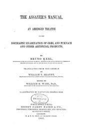 The Assayer's Manual. An Abridged Treatise on the Docimastic Examination of Ores, and Furnace and Other Artificial Products