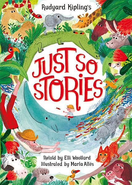 Rudyard Kipling's Just So Stories, retold by Elli Woollard Pdf Book