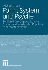 Form, System und Psyche: Zur Funktion von psychischem System und struktureller Kopplung in der Systemtheorie