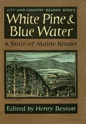 White Pine and Blue Water: A State of Maine Reader