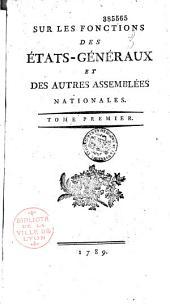 Sur les fonctions des Etats Généraux et des autres assemblées nationales. 1789 [par Condorcet]: Volume1