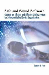 Safe and Sound Software: Creating an Efficient and Effective Quality System for Software Medical Device Organizations