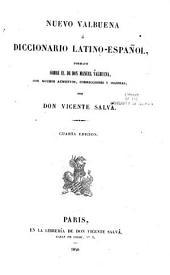 Nuevo Valbuena ó diccionario latino-español: formado sobre el de D. Manual Valbuena, con muchos aumentos, correcciones y mejoras