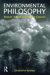 Environmental Philosophy: Reason, Nature and Human Concern