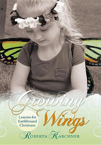 Growing Wings Lessons For Earthbound Christians