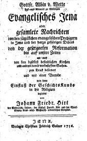 Evangelisches Jena, oder gesamlete Nachrichten von den sämtlichen evangelischen Predigern in Jena und der darzu gehörigen Diöces, ... mit einer Vorrede von dem Einfluss der Geschichtskunde in die Religion begleitet von J. F. Hirt