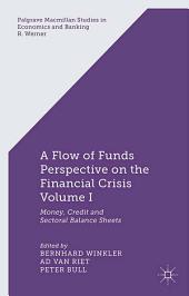 A Flow-of-Funds Perspective on the Financial Crisis Volume I: Money, Credit and Sectoral Balance Sheets