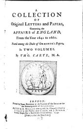 A Collection Of Original Letters and Papers, Concerning the Affairs of England: From the Year 1641 to 1660 : Found Among the Duke of Ormaonde's Papers ; In Two Volumes, Volume 1