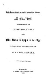Public Opinion, Directed and Impelled by Conflicting Influences: An Oration Delivered Before the Connecticut Beta of the Phi Beta Kappa Society in Christ Church, Hartford, July 28th, 1852