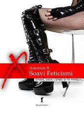 Soavi Feticismi: Racconti erotici (Eroxe, dove l'eros si fa parola)