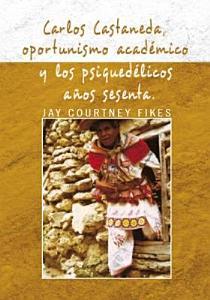 Carlos Castaneda  Oportunismo Acad  mico Y Los Psiqued  licos A  os Sesenta PDF
