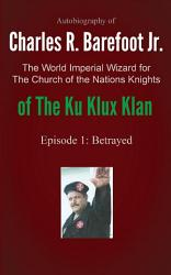 Autobiography Of Charles R Barefoot Jr The World Imperial Wizard For The Church Of The Nation S Knights Of The Ku Klux Klan Book PDF