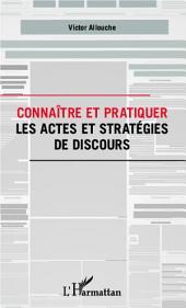 Connaître et pratiquer les actes et stratégies de discours