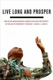 Live Long and Prosper:How Black Megachurches Address HIV/AIDS and Poverty in the Age of Prosperity Theology: How Black Megachurches Address HIV/AIDS and Poverty in the Age of Prosperity Theology