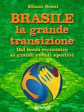 Brasile: la grande transizione. Dal boom economico ai grandi eventi sportivi