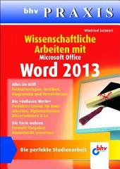 Wissenschaftliche Arbeiten mit Word 2013: Die perfekte Studienarbeit