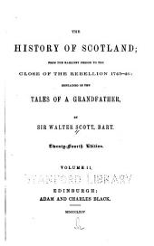 The History of Scotland: From the Earliest Period to the Close of the Rebellion, 1745-46 : Contained in the Tales of a Grandfather, Volume 2