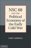 NSC 68 and the Political Economy of the Early Cold War PDF