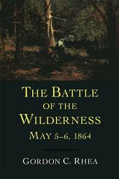 The Battle of the Wilderness, May 5--6, 1864
