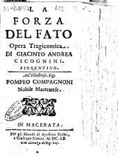 La forza del fato opera tragicomica. Di Giacinto Andrea Cicognini. Fiorentino. All'illustriss. sign. Pompeo Compagnoni nobile maceratese