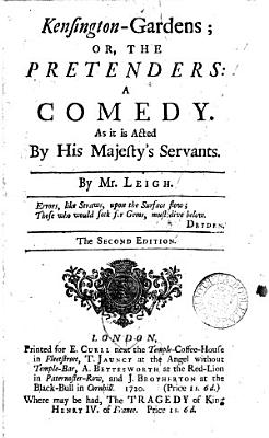 Kensington Gardens  Or  the Pretenders  a Comedy  As it is Acted by His Majesty s Servants  By Mr  Leigh