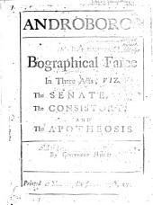 Androboros: A bographical [sic] farce in three acts, viz. The senate, the consistory, and the apotheosis