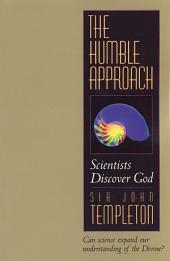 The Humble Approach Rev Ed: Scientist Discover God