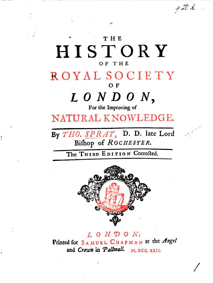 The History of the Royal Society of London for the improving of natural knowledge. With verses addressed to the Society, by A. Cowley