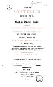 Ancient mysteries described: especially the English miracle plays, founded on apocryphal New Testament story, extant among the unpublished manuscripts in the British museum: including notices of ecclesiastical shows...