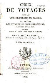 Choix de voyages dans les quatre parties du Monde, ou précis des voyages les plus intéressants, par terre et par mer, entreprise depuis l'année 1806 jusqu'à ce jour